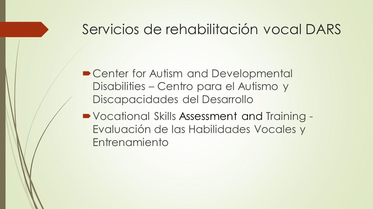 Servicios de rehabilitación vocal DARS Center for Autism and Developmental Disabilities – Centro para el Autismo y Discapacidades del Desarrollo Vocat