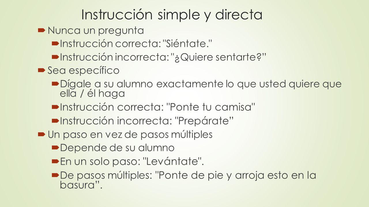 Instrucción simple y directa Nunca un pregunta Instrucción correcta: