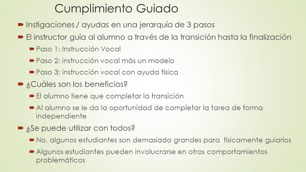 Cumplimiento Guiado Instigaciones / ayudas en una jerarquía de 3 pasos El instructor guía al alumno a través de la transición hasta la finalización Pa