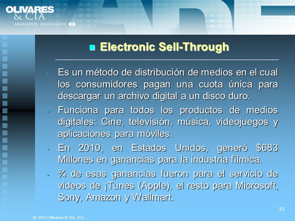 33 Electronic Sell-Through Electronic Sell-Through © 2012 Olivares & Cía, S.C. - Es un método de distribución de medios en el cual los consumidores pa