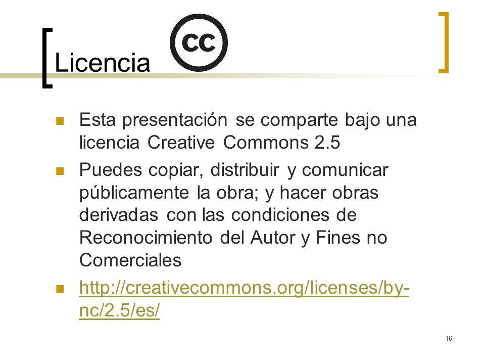 16 Licencia Esta presentación se comparte bajo una licencia Creative Commons 2.5 Puedes copiar, distribuir y comunicar públicamente la obra; y hacer obras derivadas con las condiciones de Reconocimiento del Autor y Fines no Comerciales http://creativecommons.org/licenses/by- nc/2.5/es/ http://creativecommons.org/licenses/by- nc/2.5/es/