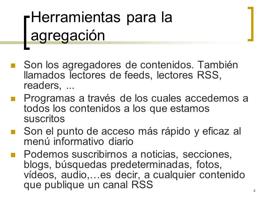 4 Herramientas para la agregación Son los agregadores de contenidos.
