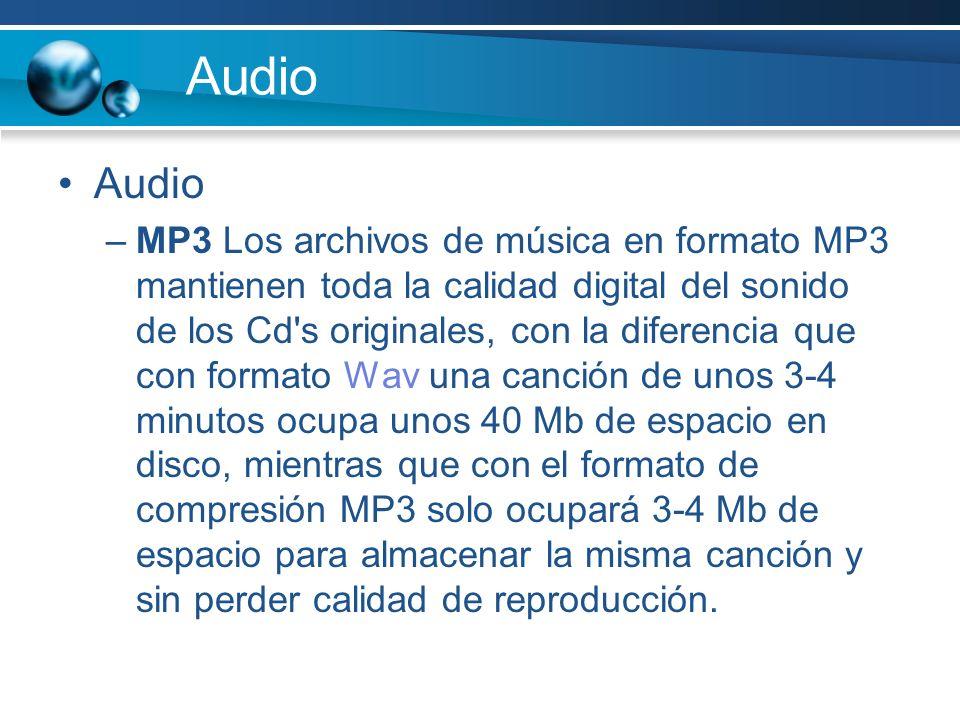 Audio –MP3 Los archivos de música en formato MP3 mantienen toda la calidad digital del sonido de los Cd s originales, con la diferencia que con formato Wav una canción de unos 3-4 minutos ocupa unos 40 Mb de espacio en disco, mientras que con el formato de compresión MP3 solo ocupará 3-4 Mb de espacio para almacenar la misma canción y sin perder calidad de reproducción.