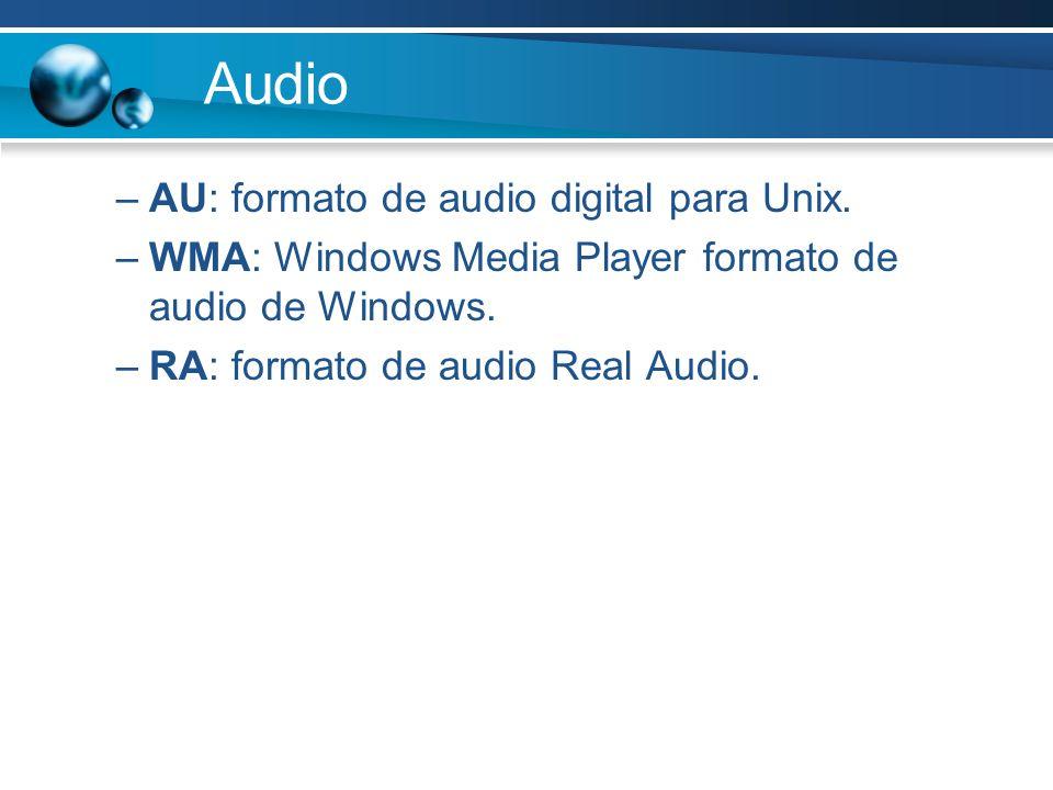 Audio –AU: formato de audio digital para Unix.