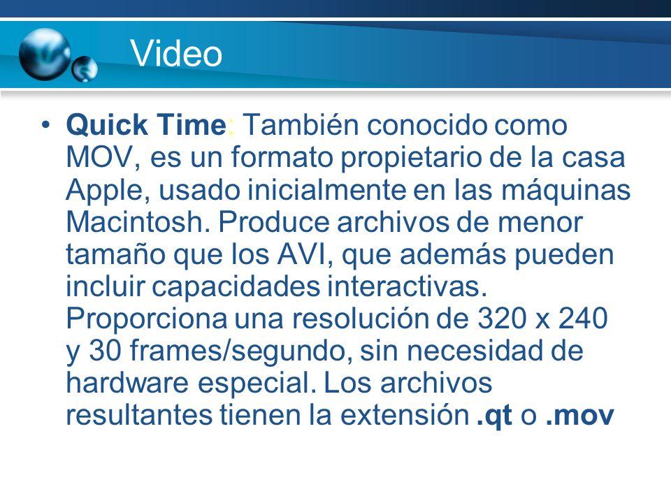 Video Quick Time: También conocido como MOV, es un formato propietario de la casa Apple, usado inicialmente en las máquinas Macintosh.
