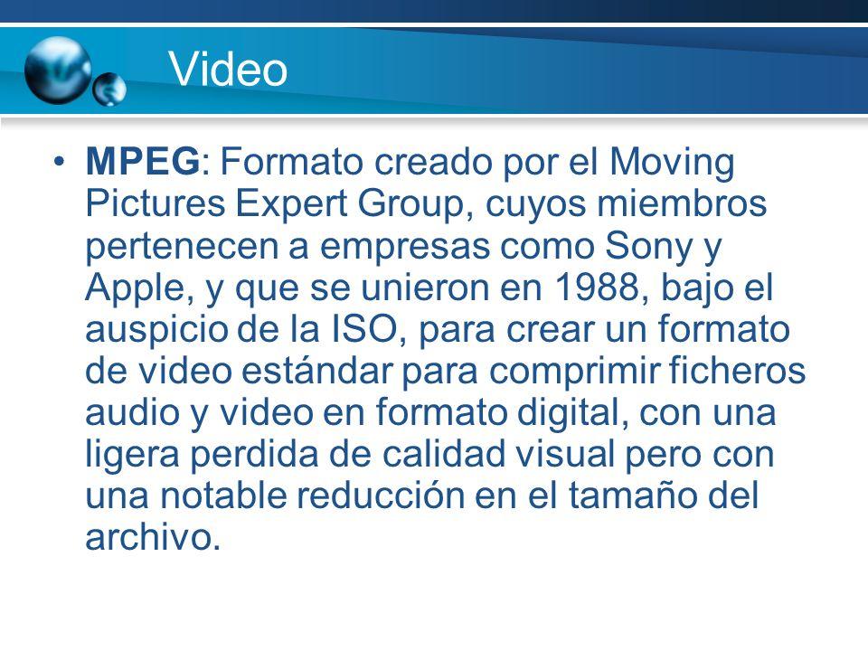 Video MPEG: Formato creado por el Moving Pictures Expert Group, cuyos miembros pertenecen a empresas como Sony y Apple, y que se unieron en 1988, bajo el auspicio de la ISO, para crear un formato de video estándar para comprimir ficheros audio y video en formato digital, con una ligera perdida de calidad visual pero con una notable reducción en el tamaño del archivo.