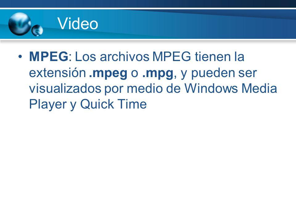 Video MPEG: Los archivos MPEG tienen la extensión.mpeg o.mpg, y pueden ser visualizados por medio de Windows Media Player y Quick Time