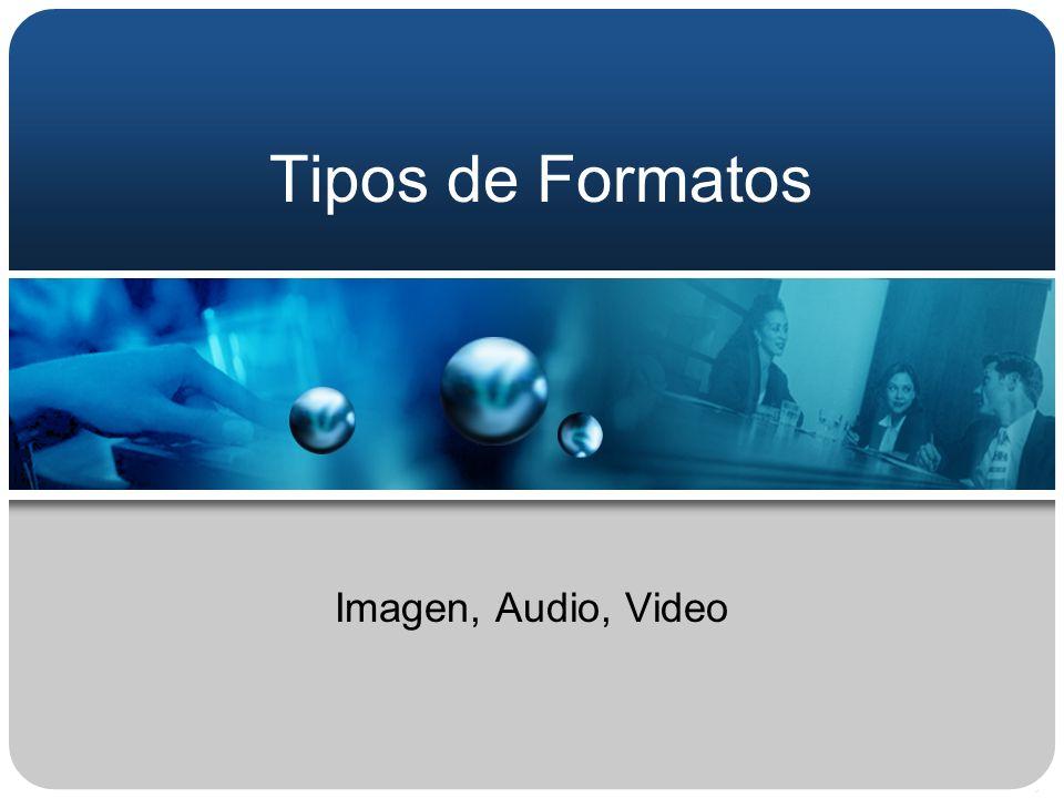 Tipos de Formatos Imagen, Audio, Video