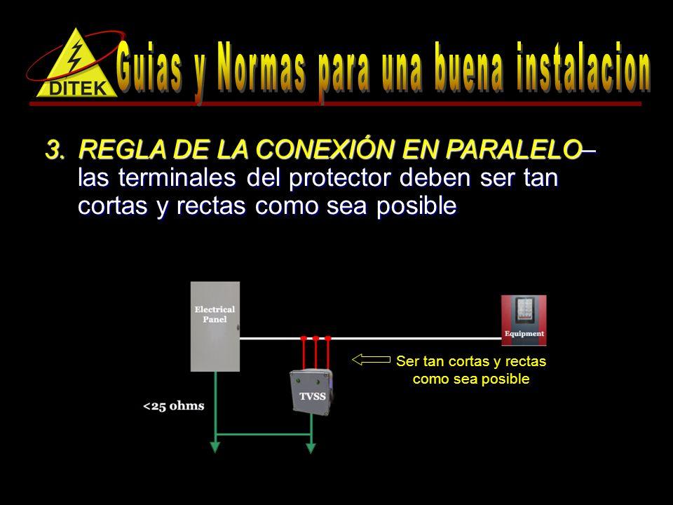 3.REGLA DE LA CONEXIÓN EN PARALELO– las terminales del protector deben ser tan cortas y rectas como sea posible Ser tan cortas y rectas como sea posible