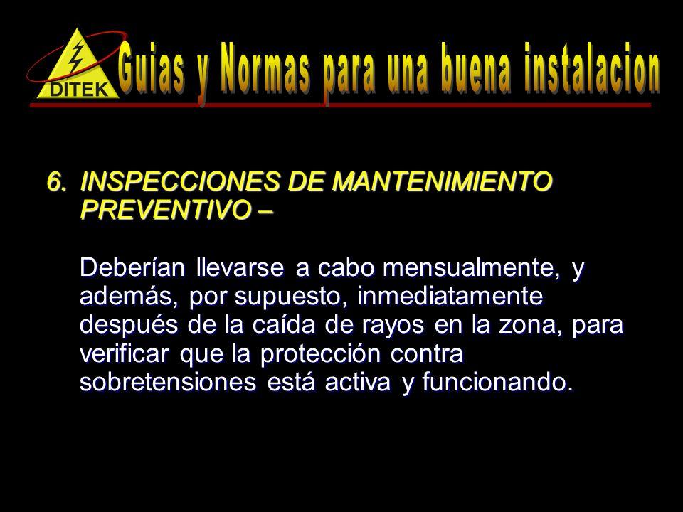 6.INSPECCIONES DE MANTENIMIENTO PREVENTIVO – Deberían llevarse a cabo mensualmente, y además, por supuesto, inmediatamente después de la caída de rayos en la zona, para verificar que la protección contra sobretensiones está activa y funcionando.