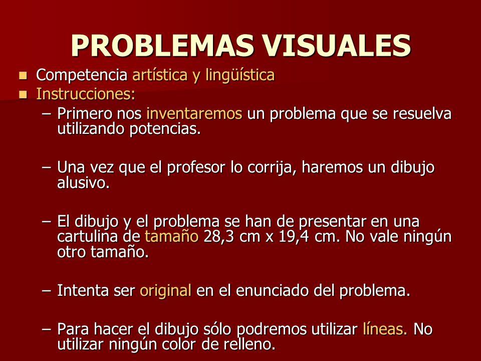 PROBLEMAS VISUALES Competencia artística y lingüística Competencia artística y lingüística Instrucciones: Instrucciones: –Primero nos inventaremos un problema que se resuelva utilizando potencias.