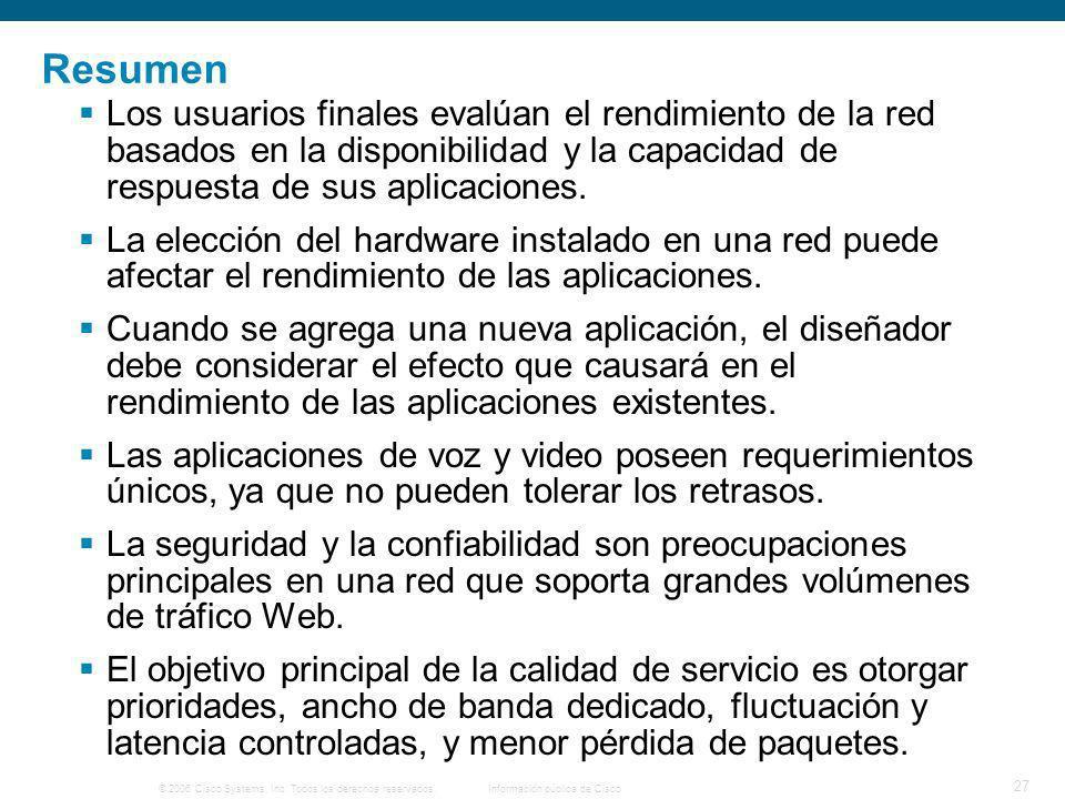 © 2006 Cisco Systems, Inc. Todos los derechos reservados.Información pública de Cisco 27 Resumen Los usuarios finales evalúan el rendimiento de la red