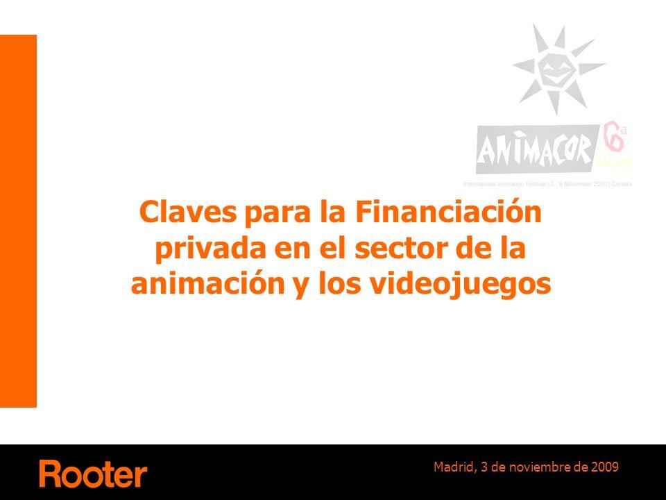 Madrid, 3 de noviembre de 2009 Claves para la Financiación privada en el sector de la animación y los videojuegos