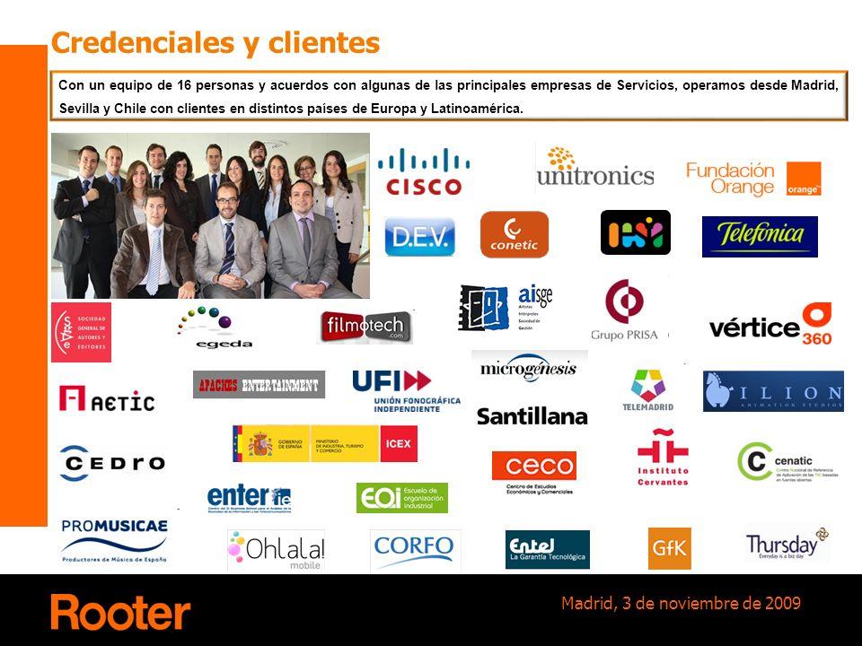 Madrid, 3 de noviembre de 2009 Credenciales y clientes Con un equipo de 16 personas y acuerdos con algunas de las principales empresas de Servicios, o