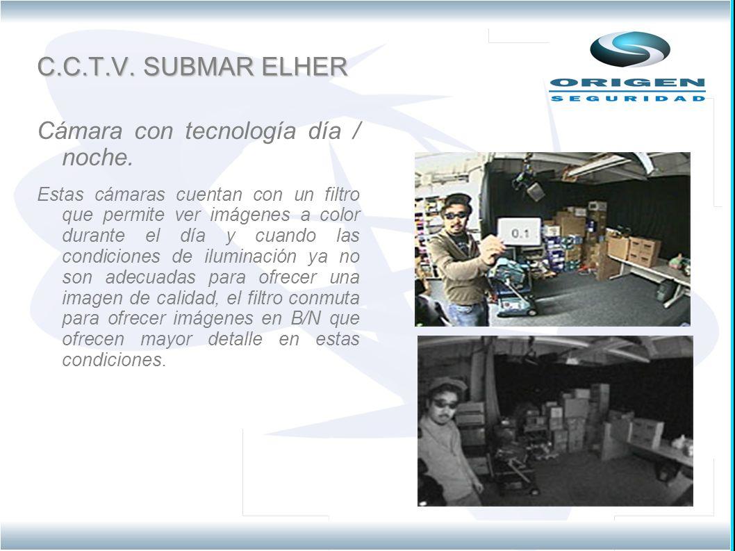 C.C.T.V. SUBMAR ELHER Cámara con tecnología día / noche. Estas cámaras cuentan con un filtro que permite ver imágenes a color durante el día y cuando
