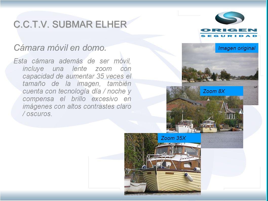 C.C.T.V. SUBMAR ELHER Cámara móvil en domo. Esta cámara además de ser móvil, incluye una lente zoom con capacidad de aumentar 35 veces el tamaño de la