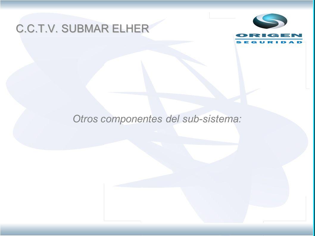 C.C.T.V. SUBMAR ELHER Otros componentes del sub-sistema: