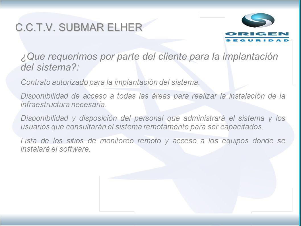 C.C.T.V. SUBMAR ELHER ¿Que requerimos por parte del cliente para la implantación del sistema?: Contrato autorizado para la implantación del sistema. D