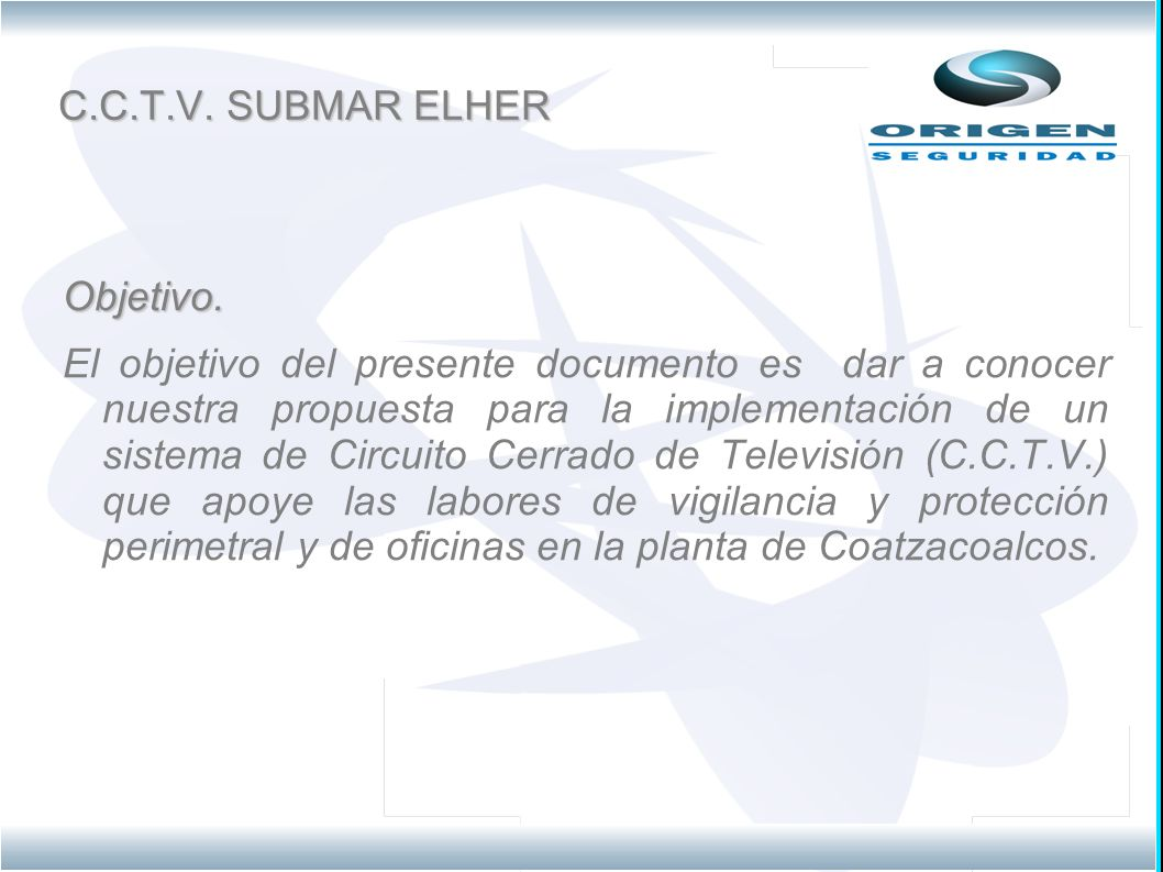 Objetivo. El objetivo del presente documento es dar a conocer nuestra propuesta para la implementación de un sistema de Circuito Cerrado de Televisión