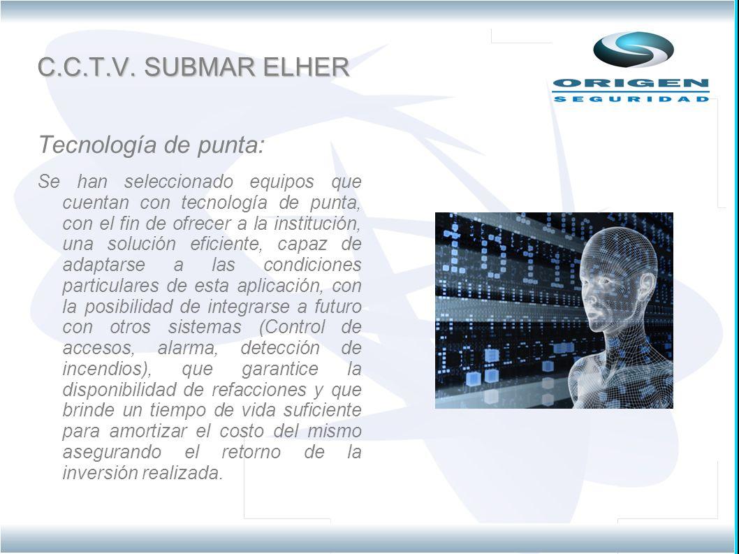 C.C.T.V. SUBMAR ELHER Tecnología de punta: Se han seleccionado equipos que cuentan con tecnología de punta, con el fin de ofrecer a la institución, un