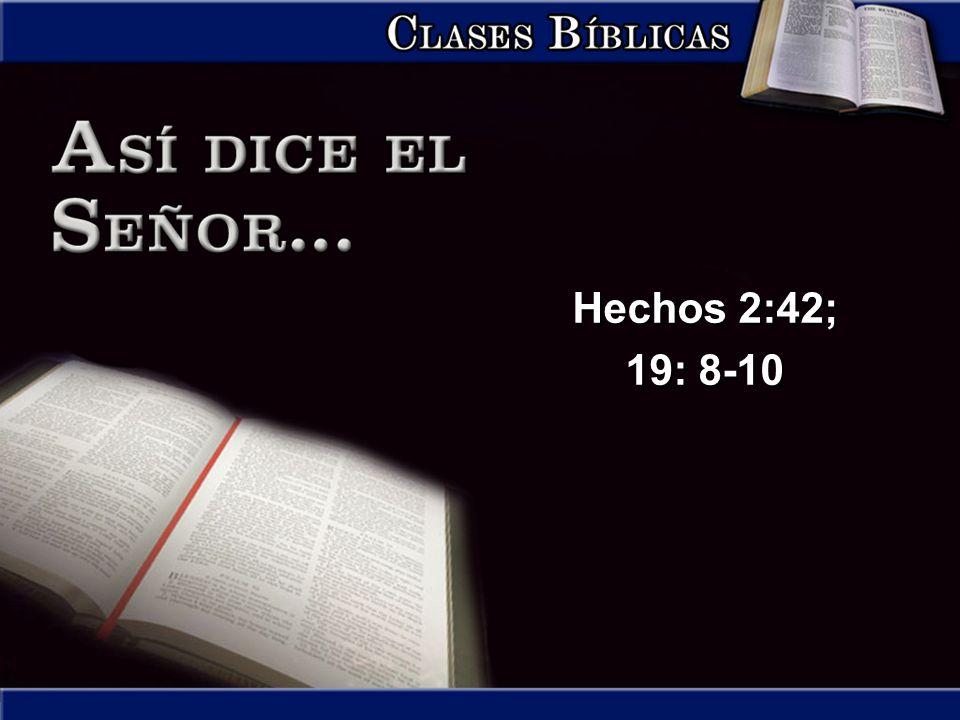 Hechos 2:42; 19: 8-10 Hechos 2:42; 19: 8-10