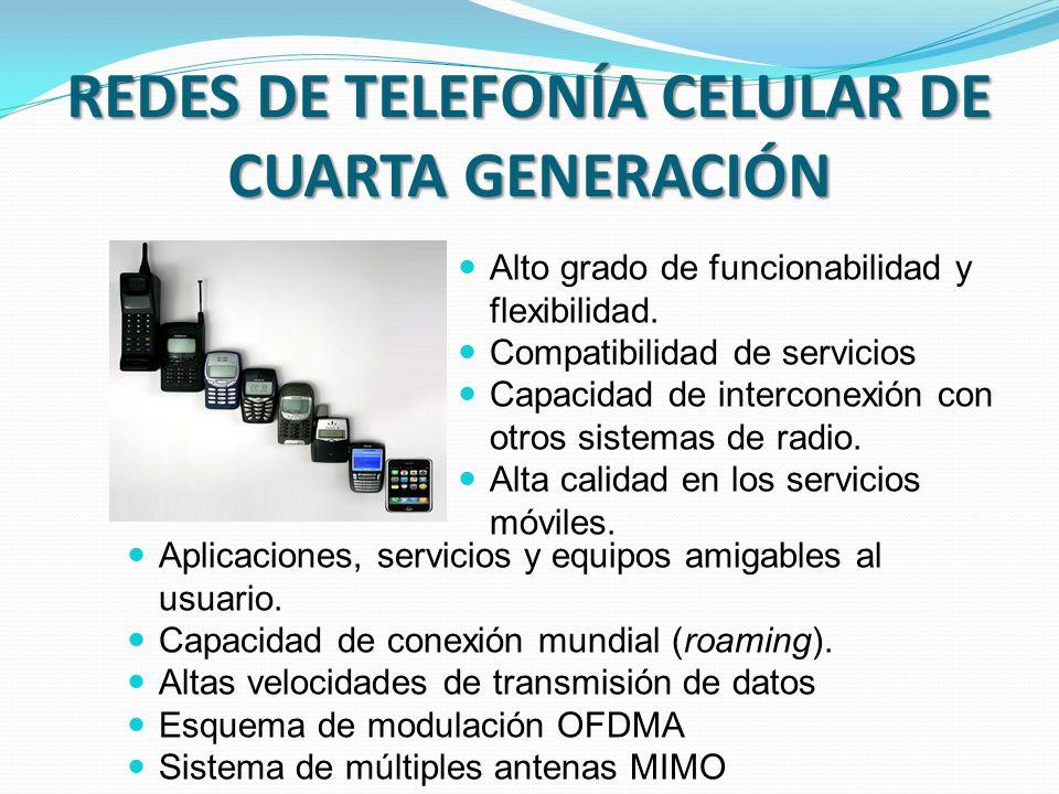 REDES DE TELEFONÍA CELULAR DE CUARTA GENERACIÓN Alto grado de funcionabilidad y flexibilidad.
