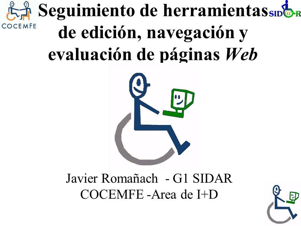 Seguimiento de herramientas de edición, navegación y evaluación de páginas Web Javier Romañach - G1 SIDAR COCEMFE -Area de I+D