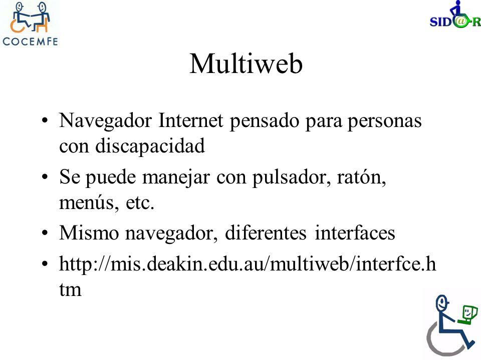 Multiweb Navegador Internet pensado para personas con discapacidad Se puede manejar con pulsador, ratón, menús, etc. Mismo navegador, diferentes inter