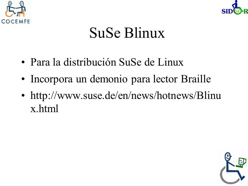 SuSe Blinux Para la distribución SuSe de Linux Incorpora un demonio para lector Braille http://www.suse.de/en/news/hotnews/Blinu x.html