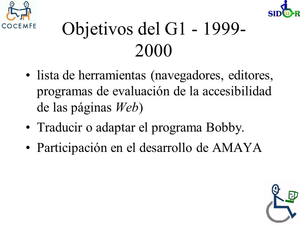 Objetivos del G1 - 1999- 2000 lista de herramientas (navegadores, editores, programas de evaluación de la accesibilidad de las páginas Web) Traducir o adaptar el programa Bobby.