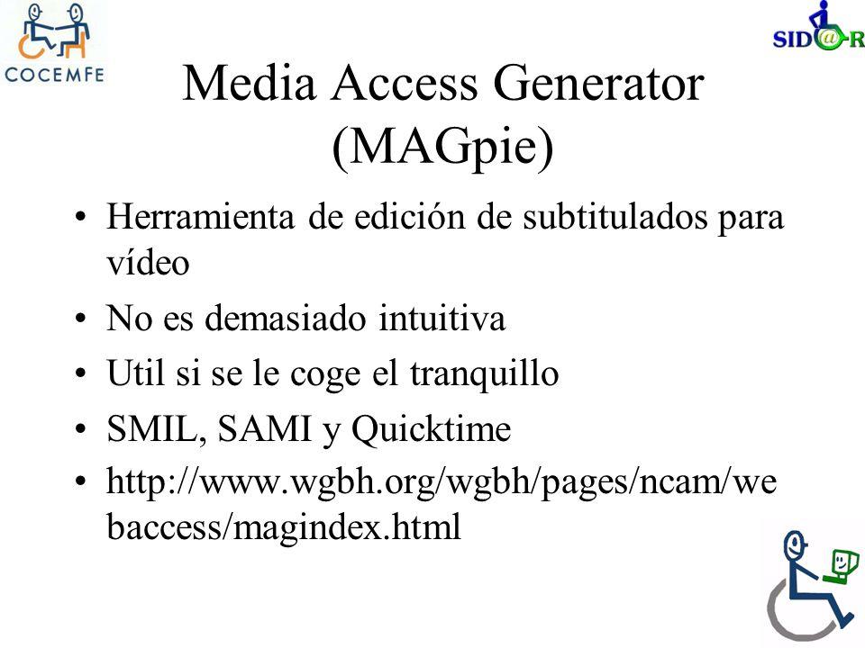 Media Access Generator (MAGpie) Herramienta de edición de subtitulados para vídeo No es demasiado intuitiva Util si se le coge el tranquillo SMIL, SAMI y Quicktime http://www.wgbh.org/wgbh/pages/ncam/we baccess/magindex.html