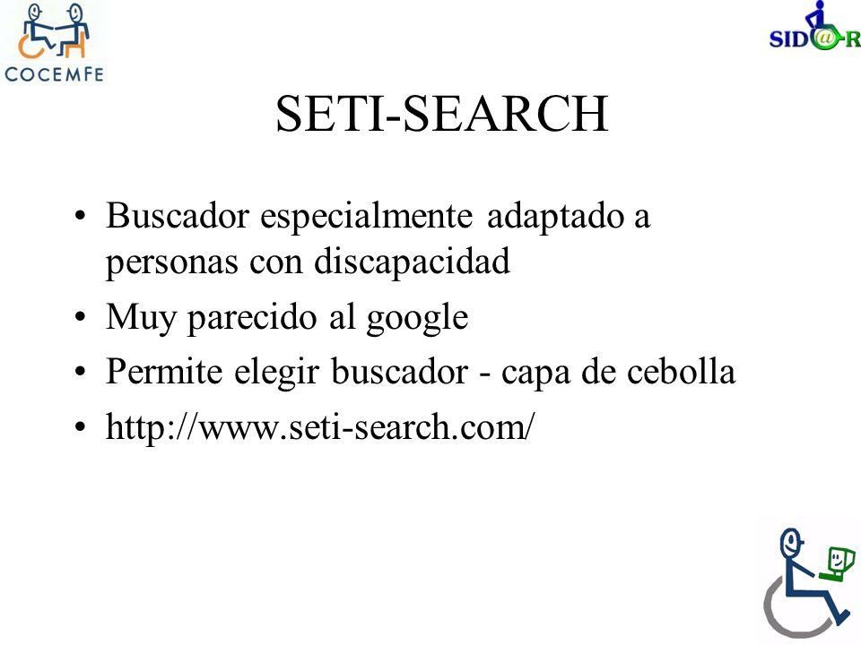 SETI-SEARCH Buscador especialmente adaptado a personas con discapacidad Muy parecido al google Permite elegir buscador - capa de cebolla http://www.seti-search.com/