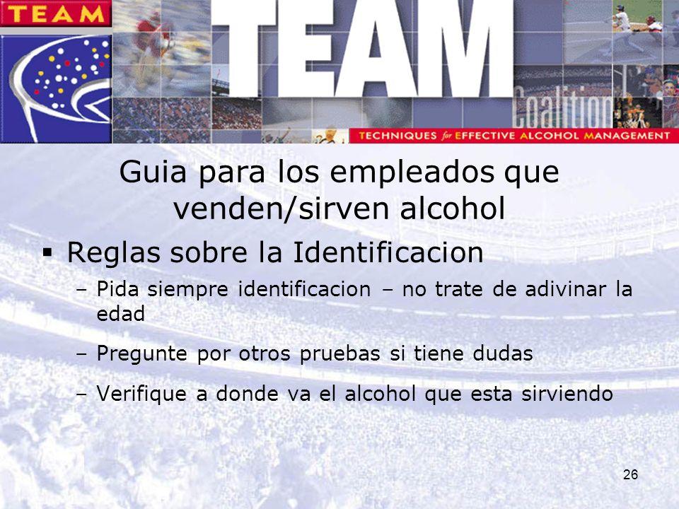 26 Guia para los empleados que venden/sirven alcohol Reglas sobre la Identificacion –Pida siempre identificacion – no trate de adivinar la edad –Pregu