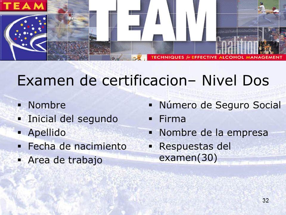 32 Examen de certificacion– Nivel Dos Nombre Inicial del segundo Apellido Fecha de nacimiento Area de trabajo Número de Seguro Social Firma Nombre de la empresa Respuestas del examen(30)