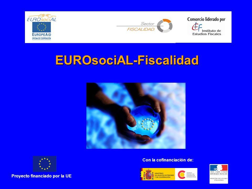 EUROsociAL-Fiscalidad Proyecto financiado por la UE Con la cofinanciación de: