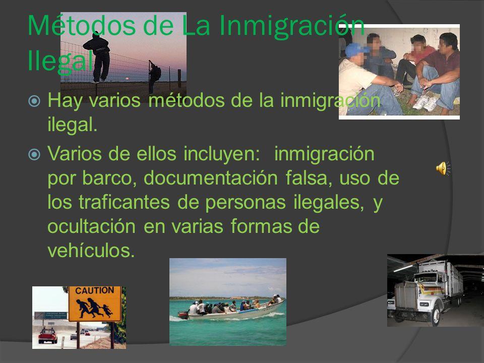 Métodos de La Inmigración Ilegal Hay varios métodos de la inmigración ilegal.