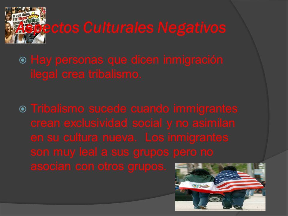 Aspectos Culturales Negativos Hay personas que dicen inmigración ilegal crea tribalismo.