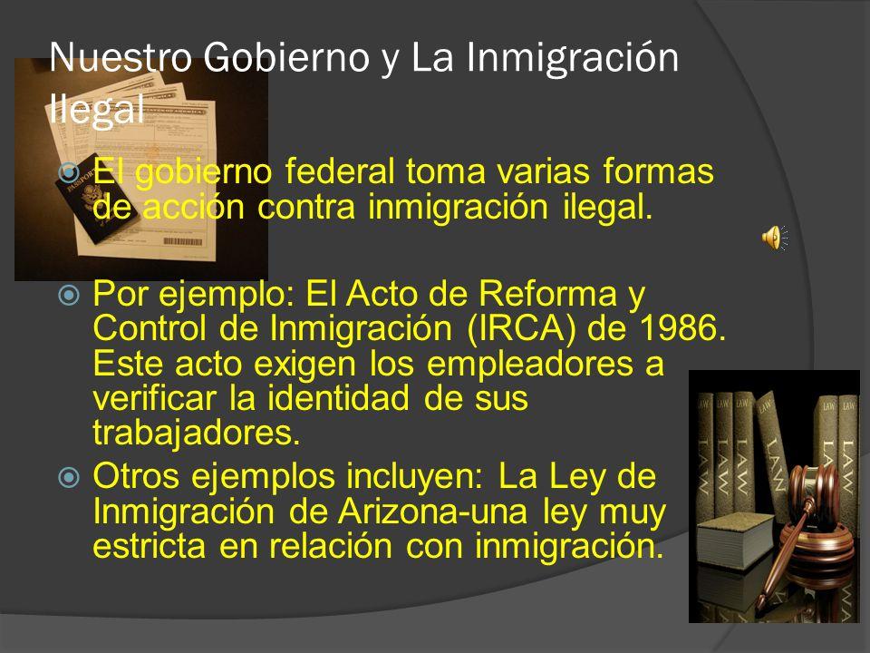 Nuestro Gobierno y La Inmigración Ilegal El gobierno federal toma varias formas de acción contra inmigración ilegal.