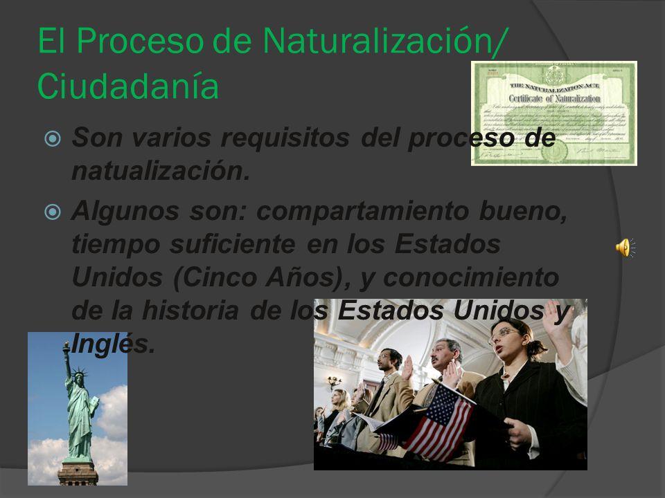 El Proceso de Naturalización/ Ciudadanía Son varios requisitos del proceso de natualización.