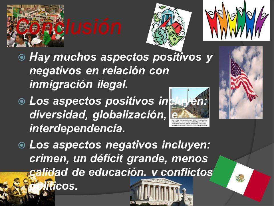Conclusión Hay muchos aspectos positivos y negativos en relación con inmigración ilegal.
