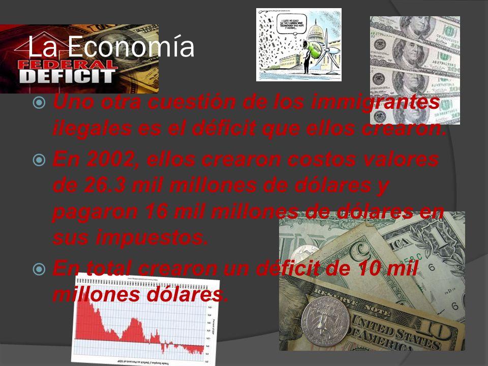 La Economía Uno otra cuestión de los immigrantes ilegales es el déficit que ellos crearon.