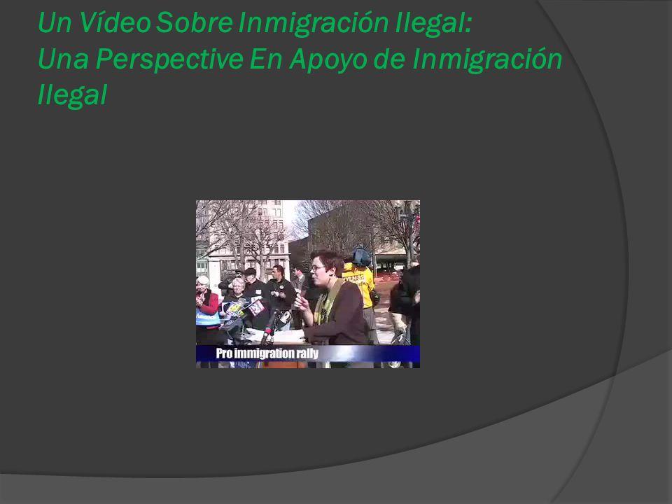 Un Vídeo Sobre Inmigración Ilegal: Una Perspective En Apoyo de Inmigración Ilegal