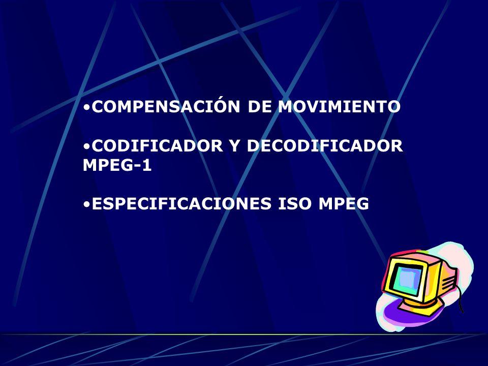 COMPENSACIÓN DE MOVIMIENTO CODIFICADOR Y DECODIFICADOR MPEG-1 ESPECIFICACIONES ISO MPEG