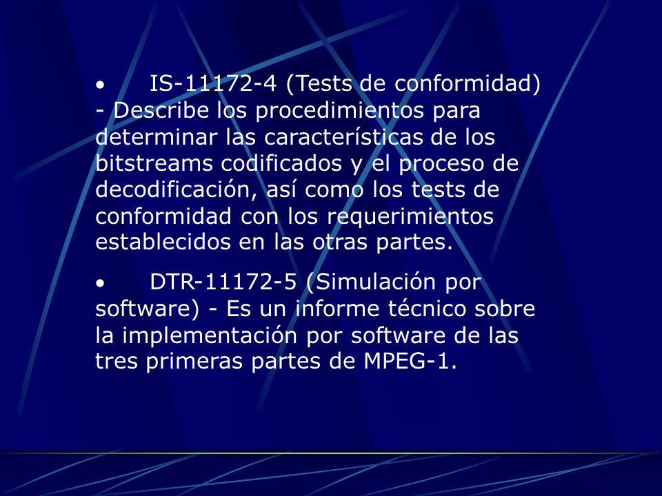 IS-11172-4 (Tests de conformidad) - Describe los procedimientos para determinar las características de los bitstreams codificados y el proceso de deco