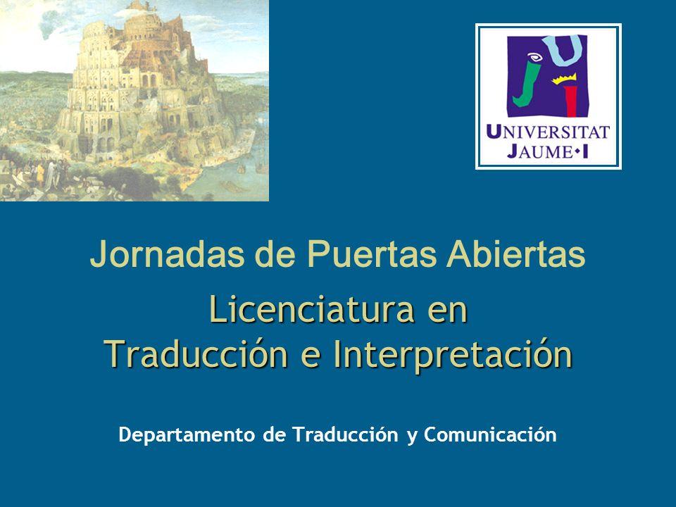 Departamento de Traducción y Comunicación Licenciatura en Traducción e Interpretación Jornadas de Puertas Abiertas Licenciatura en Traducción e Interpretación
