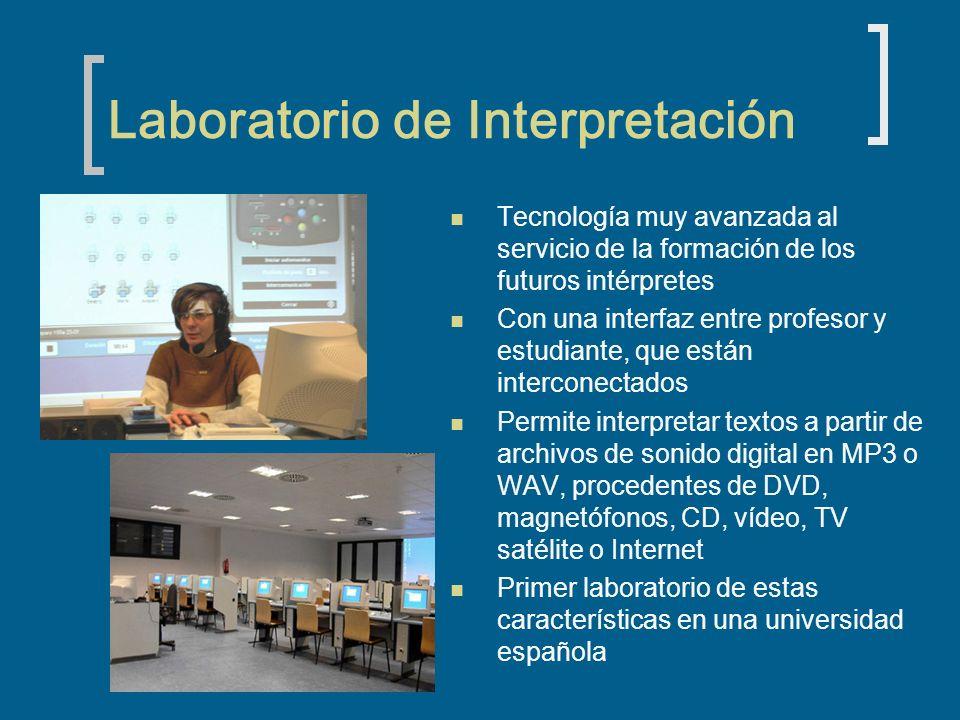 Laboratorio de Interpretación Tecnología muy avanzada al servicio de la formación de los futuros intérpretes Con una interfaz entre profesor y estudia