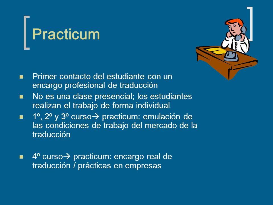 Practicum Primer contacto del estudiante con un encargo profesional de traducción No es una clase presencial; los estudiantes realizan el trabajo de f