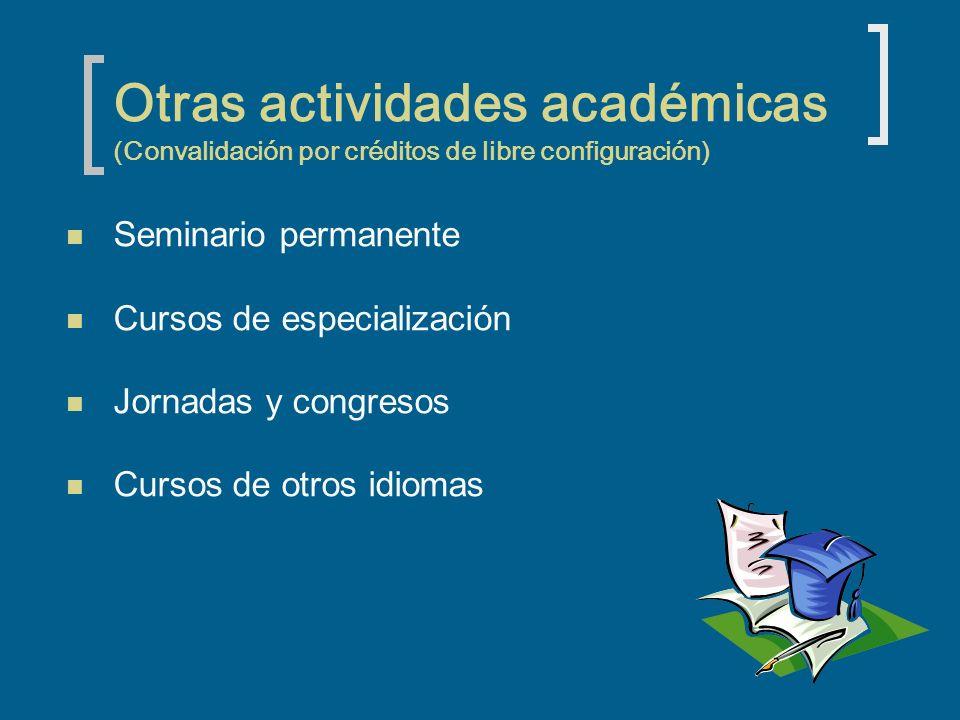 Otras actividades académicas (Convalidación por créditos de libre configuración) Seminario permanente Cursos de especialización Jornadas y congresos Cursos de otros idiomas