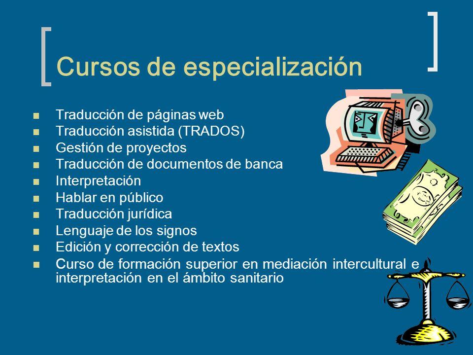 Cursos de especialización Traducción de páginas web Traducción asistida (TRADOS) Gestión de proyectos Traducción de documentos de banca Interpretación