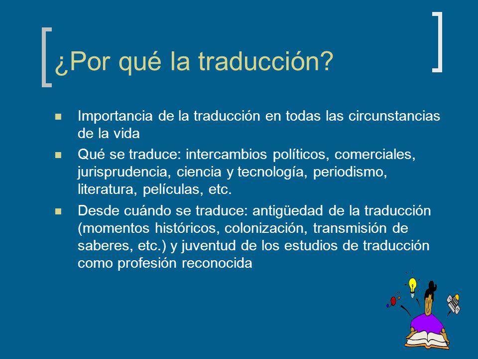 ¿Por qué la traducción? Importancia de la traducción en todas las circunstancias de la vida Qué se traduce: intercambios políticos, comerciales, juris